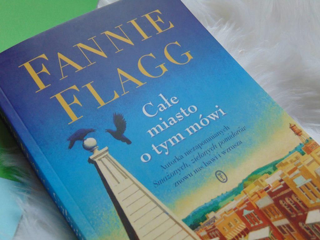 Fannie Flagg - Całe miasto o tym mówi, fot. wposzukiwaniuidealow.blogspot.com